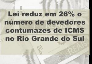 Lei reduz em 26% o número de devedores  contumazes de ICMS no Rio Grande do Sul